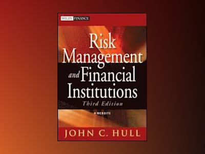 Risk Management and Financial Institutions, + Web Site, 3rd Edition av John Hull