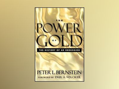 The Power of Gold: The History of an Obsession, 2nd Edition av Peter L. Bernstein