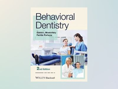 Behavioral Dentistry, 2nd Edition av David I. Mostofsky