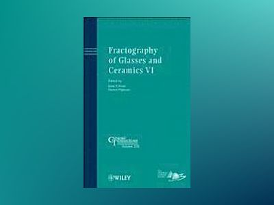 Fractography of Glasses and Ceramics VI: Ceramic Transactions, Volume 230 av James R. Varner