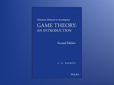 Solutions Manual to Accompany Game Theory: An Introduction, 2nd Edition av E. N. Barron