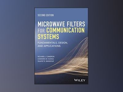 Microwave Filters for Communication Systems: Fundamentals, Design and Appli av Richard J. Cameron