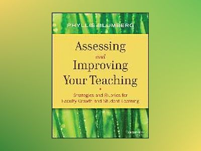 Assessing and Improving Your Teaching: Strategies and Rubrics for Faculty G av Phyllis Blumberg