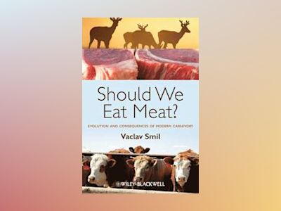 Should We Eat Meat? Evolution and Consequences of Modern Carnivory av Vaclav Smil