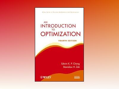 An Introduction to Optimization, 4th Edition av Edwin K. P. Chong