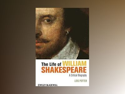 The Life of William Shakespeare: A Critical Biography av Lois Potter