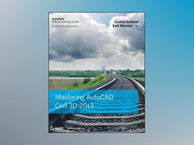 Mastering AutoCAD Civil 3D 2013 av Louisa Holland