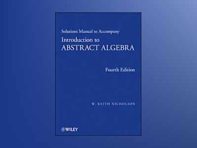 Introduction to Abstract Algebra, Solutions Manual , 4th Edition av W. Keith Nicholson
