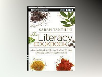 The Literacy Cookbook: A Practical Guide to Effective Reading, Writing, Spe av Sarah Tantillo