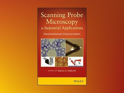 Scanning Probe Microscopy for Industrial Applications: Nanomechanical Chara av Dalia G. Yablon