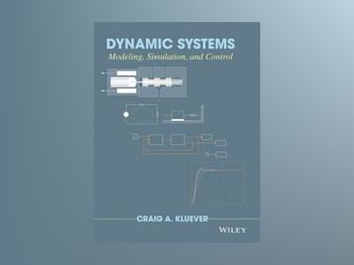 Dynamic Systems: Modeling, Simulation, and Control av Raymond C. Kluever