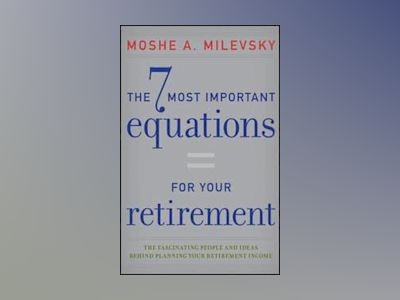 The 7 Most Important Equations for Your Retirement: The Fascinating People av Moshe A. Milevsky