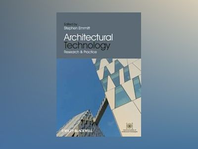 Architectural Technology: Research and Practice av Stephen Emmitt