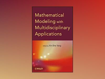 Mathematical Modeling with Multidisciplinary Applications av Xin-She Yang