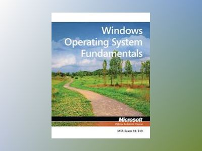 Windows Operating System Fundamentals: MTA 98-349 av Microsoft Official Academic Course