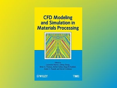 CFD Modeling and Simulation in Materials Processing av Laurentiu Nastac