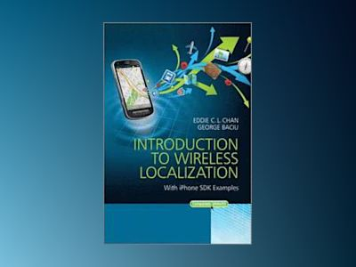 Introduction to Wireless Localization: With iPhone SDK Examples av Eddie C. L. Chan