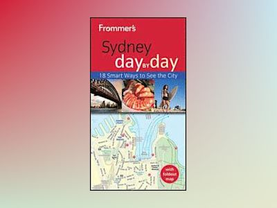 Frommer's Sydney Day by Day, 2nd Edition av Lee Atkinson
