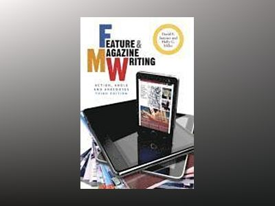 Feature and Magazine Writing: Action, Angle, and Anecdotes, 3rd Edition av David E. Sumner