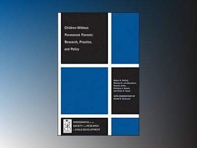 Children Without Permanent Parents: Research, Practice, and Policy av R. McCall