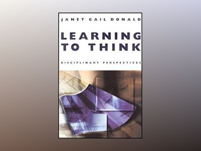 Learning to Think: Disciplinary Perspectives av Janet Gail Donald