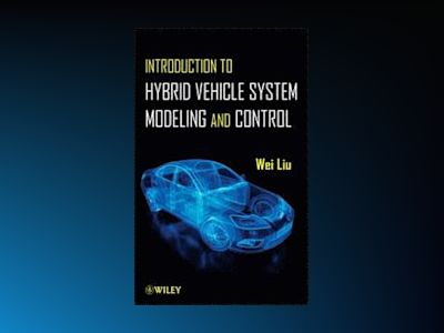 Introduction to Hybrid Vehicle System Modeling & Control av Wei Liu