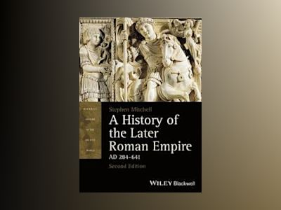 A History of the Later Roman Empire, AD 284 641, 2nd Edition av Stephen Mitchell