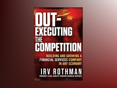 Out-Executing the Competition av Irving H. Rothman