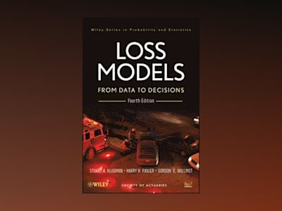 Loss Models: From Data to Decisions, 4th Edition av Stuart A. Klugman