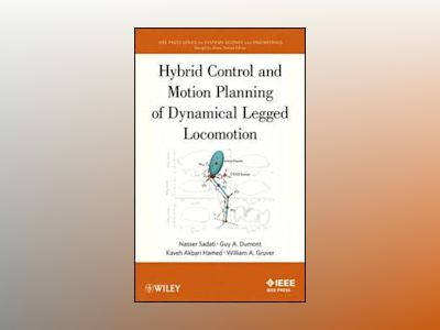 Hybrid Control and Motion Planning of Dynamical Legged Locomotion av N. Sadati