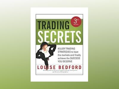 Trading Secrets: Killer trading strategies to beat the markets and finally av Louise Bedford