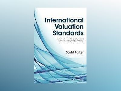 International Valuation Standards: A Guide to the Valuation of Real Propert av David Parker