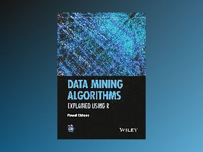 Data Mining Algorithms: Explained Using R av Pawel Cichosz
