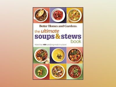 The Ultimate Soups and Stews Book av Better Homes Gardens