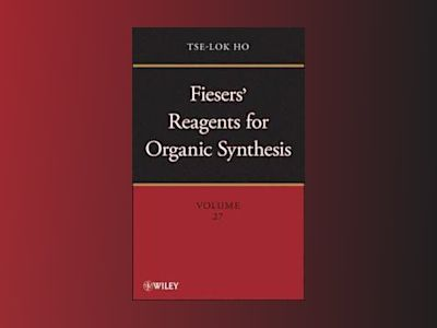 Fiesers' Reagents for Organic Synthesis, Volume 27 av Tse-Lok Ho