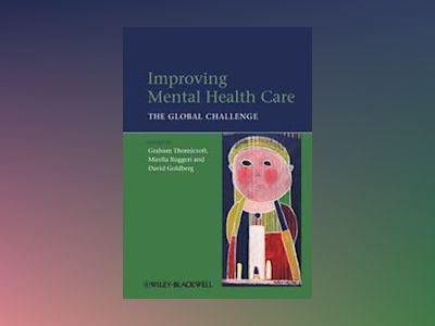 Improving Mental Health Care: The Global Challenge av Graham Thornicroft