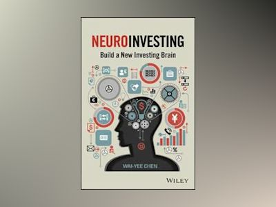 NeuroInvesting: Build a New Investing Brain av Wai-Yee Chen