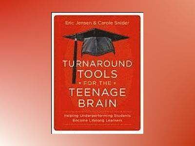 Turnaround Tools for the Teenage Brain: Helping Underperforming Students Be av Eric Jensen