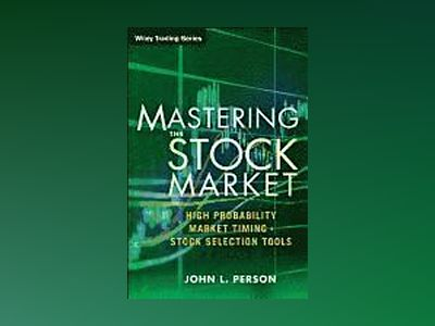 Mastering the Stock Market: High Probability Market Timing and Stock Select av John L. Person