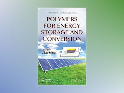 Polymers for Energy Storage and Conversion av Vikas Mittal