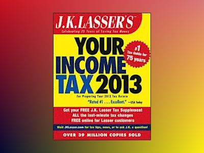J.K. Lasser's Your Income Tax 2013: For Preparing Your 2012 Tax Return av J.K. Lasser Institute