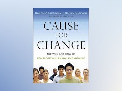 Cause for Change: The Why and How of Nonprofit Millennial Engagement av Kari Dunn Saratovsky