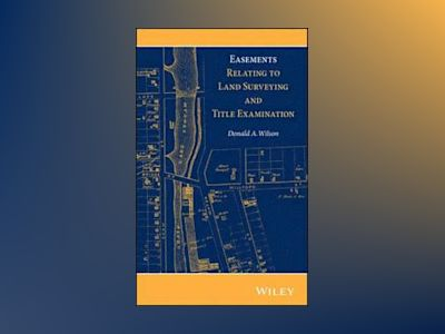 Easements Relating to Title Examination and Land Surveying av Donald A. Wilson