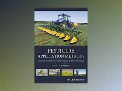 Pesticide Application Methods, 4th Edition av Graham Matthews