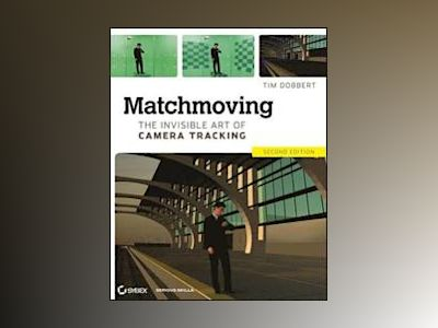 Matchmoving: The Invisible Art of Camera Tracking, 2nd Edition av Tim Dobbert