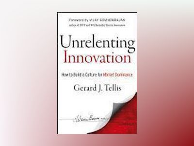 Unrelenting Innovation: How to Create a Culture for Market Dominance av Gerard J. Tellis