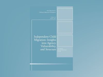 Independent Child Migrations: Insights into Agency, Vulnerability, and Stru av CAD