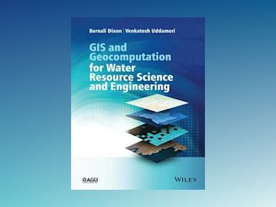 GIS and Geocomputation for Water Resource Science and Engineering av Barnali Dixon