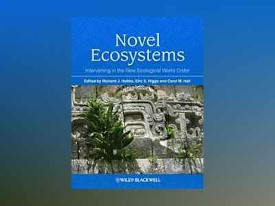 Novel Ecosystems: Intervening in the New Ecological World Order av Richard J. Hobbs