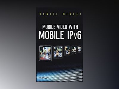 Mobile Video with Mobile IPv6 av Daniel Minoli